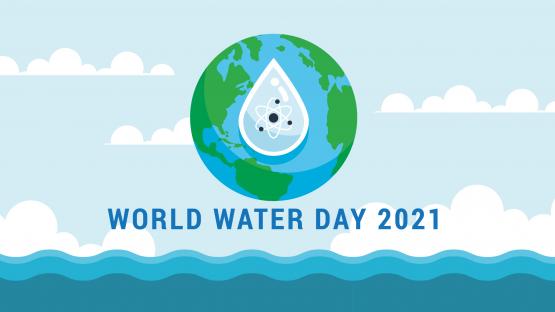 2021年世界水日:利用核和同位素技术优化水资源